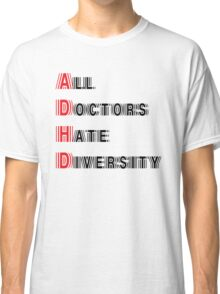 All Doctors Hate Diversity Classic T-Shirt
