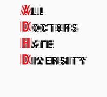 All Doctors Hate Diversity Unisex T-Shirt