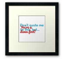 You're a damn fool! Framed Print