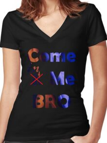 CUM at me Bro! Women's Fitted V-Neck T-Shirt