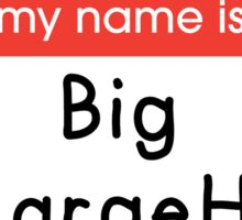 Hello My Name is - Big McLargeHuge Sticker