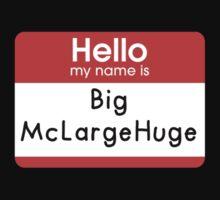 Hello My Name is - Big McLargeHuge by Noah Kantor