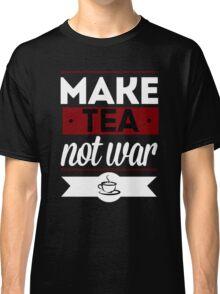 Make Tea, Not War  Classic T-Shirt