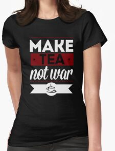 Make Tea, Not War  Womens Fitted T-Shirt