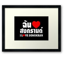 I Heart (Love) Songkran ~ Chan Rak Songkran ~ Thai Language Framed Print