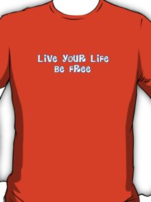 Live Your Life Be Free T-Shirt