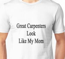 Great Carpenters Look Like My Mom  Unisex T-Shirt