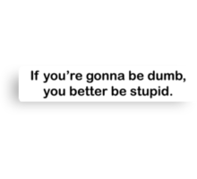Dumb Stupid Canvas Print