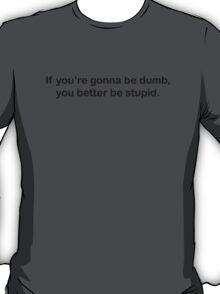 Dumb Stupid T-Shirt