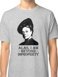 Alas, I am Beyond Impropriety Classic T-Shirt