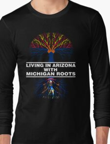 LIVING IN ARIZONA WITH MICHIGAN ROOTS Long Sleeve T-Shirt