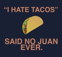 """I hate tacos!"" Said no juan ever by David Tesla"