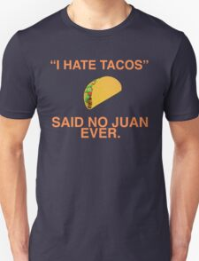 """I hate tacos!"" Said no juan ever T-Shirt"
