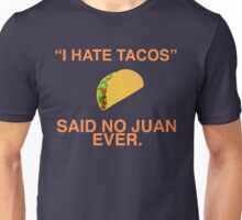 """I hate tacos!"" Said no juan ever Unisex T-Shirt"