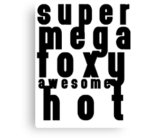 Supermegafoxyawesomehot Canvas Print