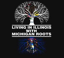 LIVING IN ILLINOIS WITH MICHIGAN ROOTS Unisex T-Shirt