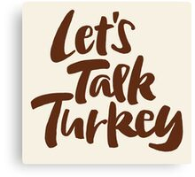 """""""Let's Talk Turkey"""" Thanksgiving Dinner or Business Meeting Hand Lettering Canvas Print"""