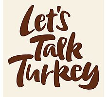 """""""Let's Talk Turkey"""" Thanksgiving Dinner or Business Meeting Hand Lettering Photographic Print"""