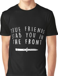 True friends stab you in the front Graphic T-Shirt