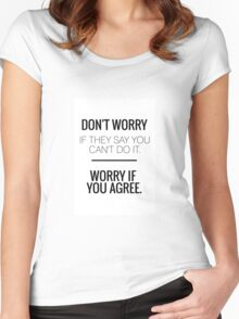 Don't Worry If They Say You Can't Do It. Worry If You Agree. Women's Fitted Scoop T-Shirt