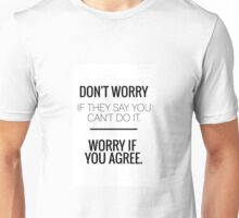 Don't Worry If They Say You Can't Do It. Worry If You Agree. Unisex T-Shirt