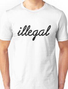 Illegal - Black Unisex T-Shirt