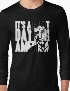 It's a Great Day for America, Everybody! Long Sleeve T-Shirt