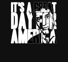 It's a Great Day for America, Everybody! Unisex T-Shirt