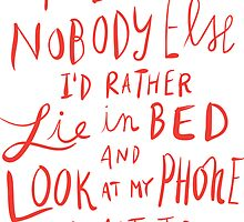 There is nobody else I'd rather lie in bed and look at my phone next to.. by Adam Cottam