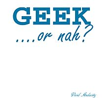 GEEK OR NAH Photographic Print
