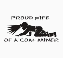 PROUD WIFE OF A COAL MINER by Tony  Bazidlo