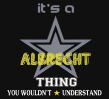 ALBRECHT It's thing you wouldn't understand !! - T Shirt, Hoodie, Hoodies, Year, Birthday by novalac