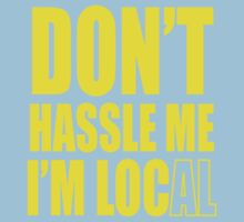 Don't hassle me I'm local shirt Kids Clothes