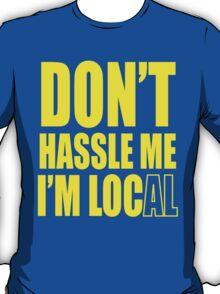 Don't hassle me I'm local shirt T-Shirt