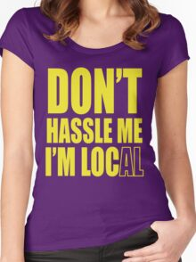 Don't hassle me I'm local shirt Women's Fitted Scoop T-Shirt