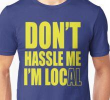 Don't hassle me I'm local shirt Unisex T-Shirt