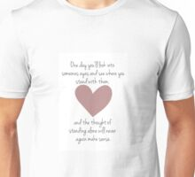 One Day You'll See Where You Stand With Someone, And The Thought Of Standing Alone Will Never Again Make Sense Unisex T-Shirt
