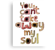 You can't take away my soul Canvas Print