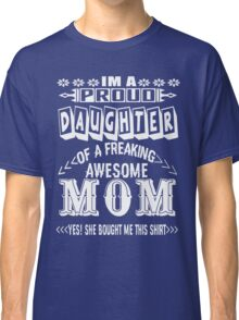 Awesome Mom - Proud Daughter Classic T-Shirt