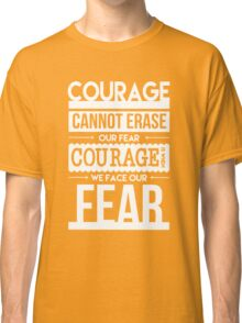 Courage is When We Face Our Fears Classic T-Shirt
