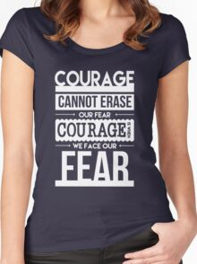 Courage is When We Face Our Fears Women's Fitted Scoop T-Shirt