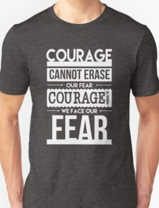Courage is When We Face Our Fears T-Shirt