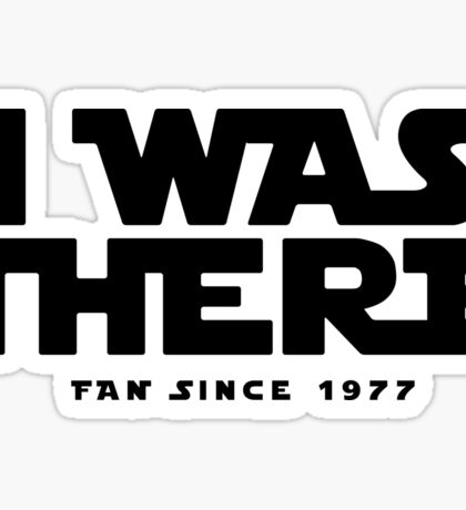 I WAS THERE Sticker