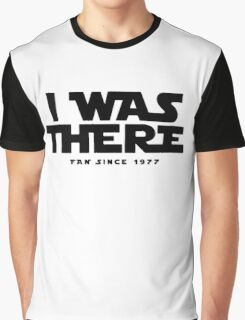 I WAS THERE Graphic T-Shirt