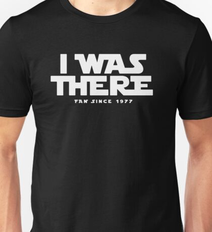 I WAS THERE Unisex T-Shirt