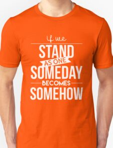 Someday Becomes Somehow T-Shirt