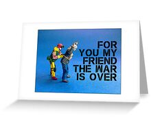 For you my friend the war is over... Greeting Card