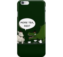 More tea, Rex? iPhone Case/Skin