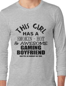 This girl has a smokin hot awesome gaming boyfriend and yes he bough me this black ink Long Sleeve T-Shirt