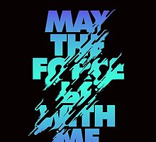 Star Wars Mantra - May the Force by TrendSpotter